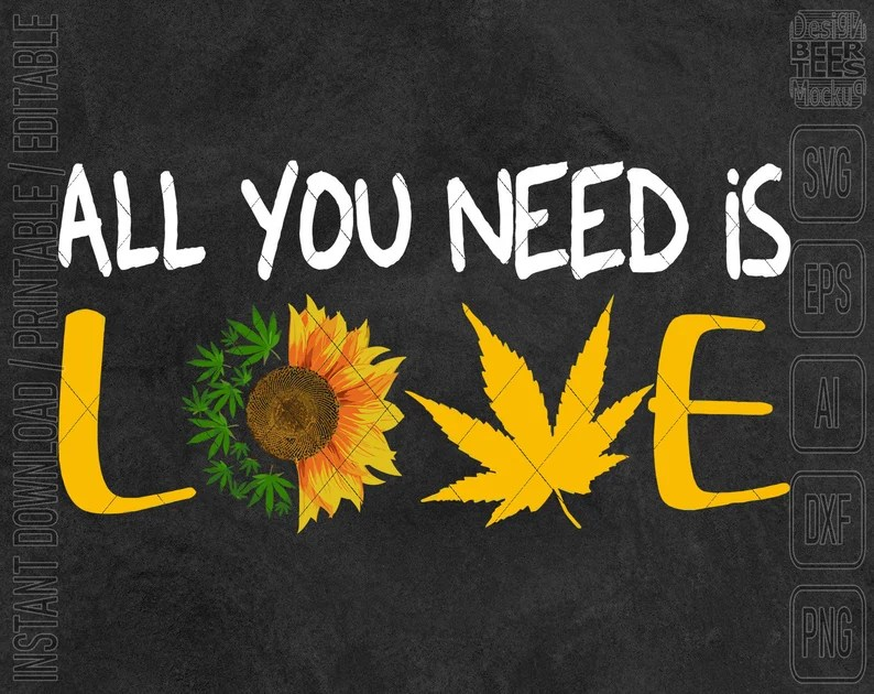 Download All You Need Is Love Cannabis Sunflower SVG DXF PNG Cut ...