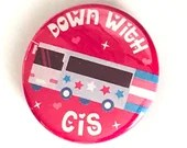 Down With Cis Bus pin button / LGBT Pride / LGBT Memes
