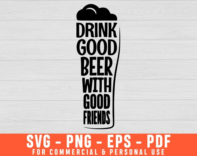 Download Drink Good Beer With Good Friends Svg Funny Beer Lovers ...