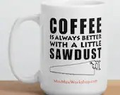 "Ceramic Mug - ""Coffee is Always Better with a Little Sawdust"" (Hand Saw) - MiniMaxWorkshop"
