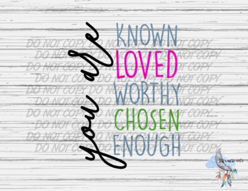 Download You Are Known Loved Worthy Chosen Enough PNG Digital | Etsy
