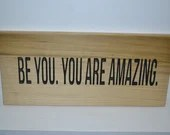 Be You. You Are Amazing. - Motivational Sign