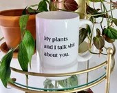 My plants and I talk shit about you mug