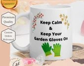 Keep Calm And Keep Your Garden Gloves On - Funny Gardener Mug - Keep Calm Garden Mug - Gardener Gift-