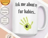 Ask Me About My Fur Babies - Super Cute Pet Mom or Dad Mug - Perfect Pet Owner Gift