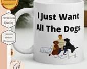 I Just Want All The Dogs - Dog Lover Mug - Gift for Dog lover mug