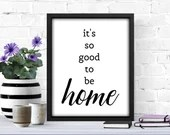 It's So Good to Be Home Printable, home decor, living room decor, family quote, large print, apartment decor wall art 8x10 11x14 16x20 18x24