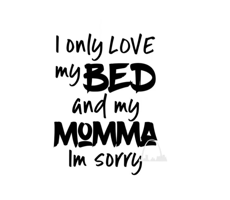 Download I only love my bed and my momma SVG cut file DXF Png Jpg ...