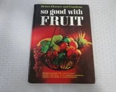 1967 Better Homes and Gardens So Good with FRUIT Cookbook - Beverages Appetizers Jams Jellies Relishes Dressings Canning Freezing Raisonne