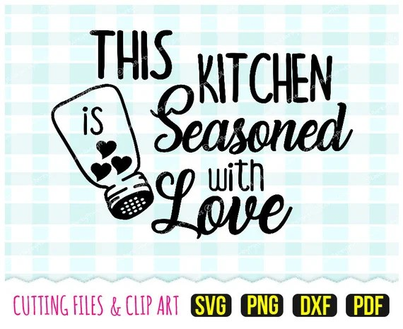 Download This Kitchen is Seasoned with Love Svg DXF PNG PDF Kitchen ...
