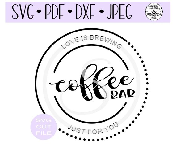 Download Coffee Bar Love is Brewing Just For You SVG digital cut ...