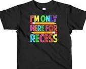 Im Only Here For Recess Funny Student And Teacher  Kids T-Shirt