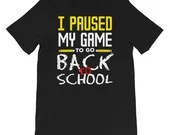 I Paused My Game To Go Back To School T-Shirt