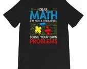 Dear Math Solve Your Own Problems Funny Back To School T-Shirt
