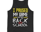 I Paused My Game To Go Back To School Unisex Tank Top