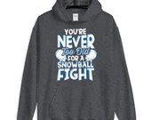 Never Too Old For A Snowball Fight Funny Snow Lover Hoodie