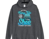 Life Is Not A Fairy Tale If You Lose A Shoe At Midnight Funny Unisex Hoodie