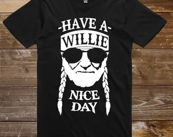 Download Have A Willie Nice Day Willie Nelson Country Shirt | Etsy