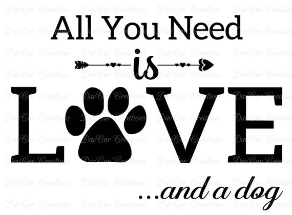 Download All You Need is Love...and a Dog SVG Cut File PNG and SVG ...