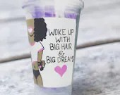 Wokeup with Big Hair & Big Dreams! Natural Hair Supporting Tumblers! Naturally Beautiful!