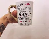 You are Beautiful for you are fearfully and wonderfully made - Psalms - Bible Verse Coffee Mugs. Personalized and custom quotes with glitter