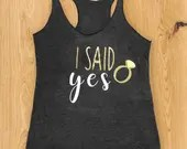 I Said Yes - Engagement fitness Tank - Engagement Gifts