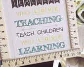 Teachers who love teaching teach children who love learning - Ruler wooden frame - Teacher appreciation gifts - Gifts for Teachers