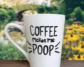 Coffee makes me poop!!!! Coffee Mugs to Make you Laugh! Great gift for anyone!