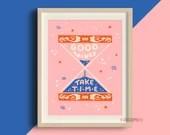 Good Things Take Time Print