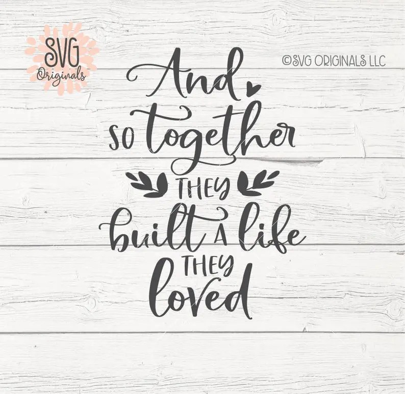 Download Wedding SVG And So Together They Built A Life They Loved ...