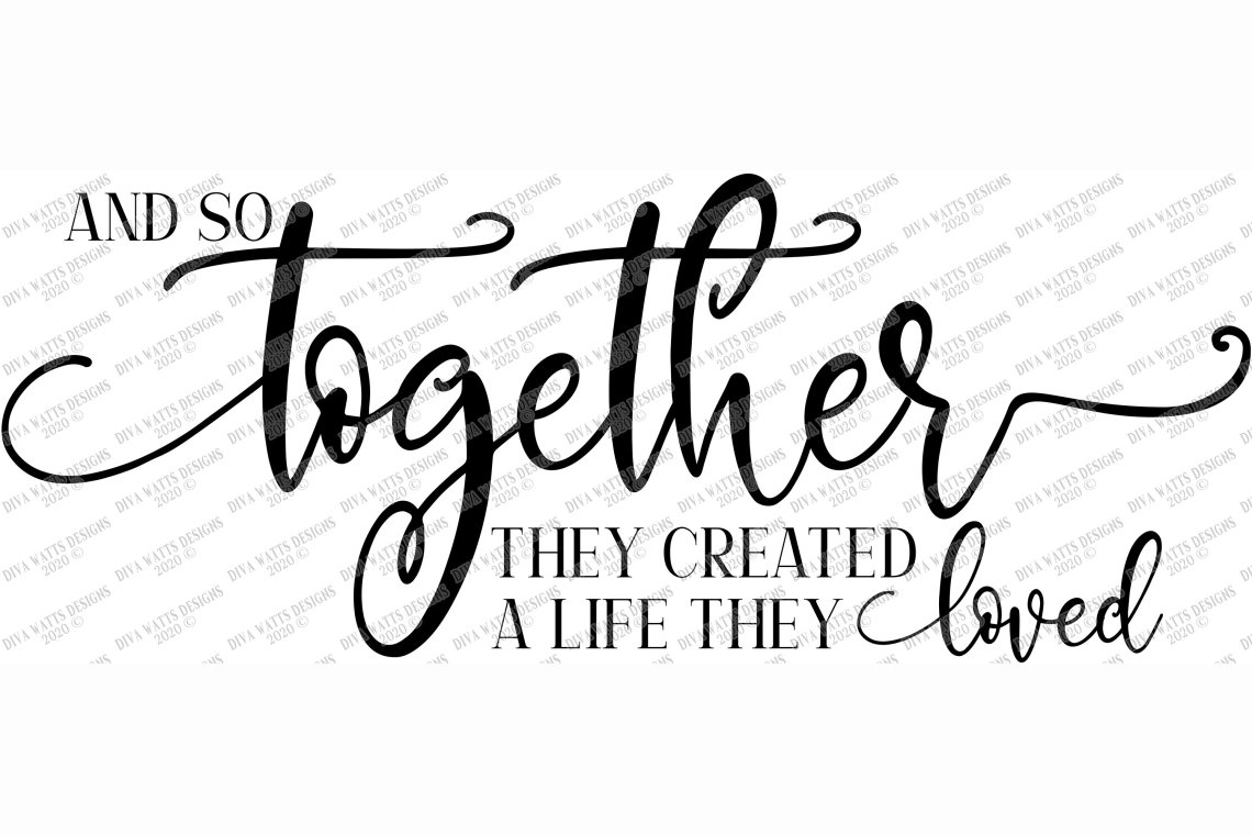 Download And So Together They Created A Life They Loved SVG Cut ...