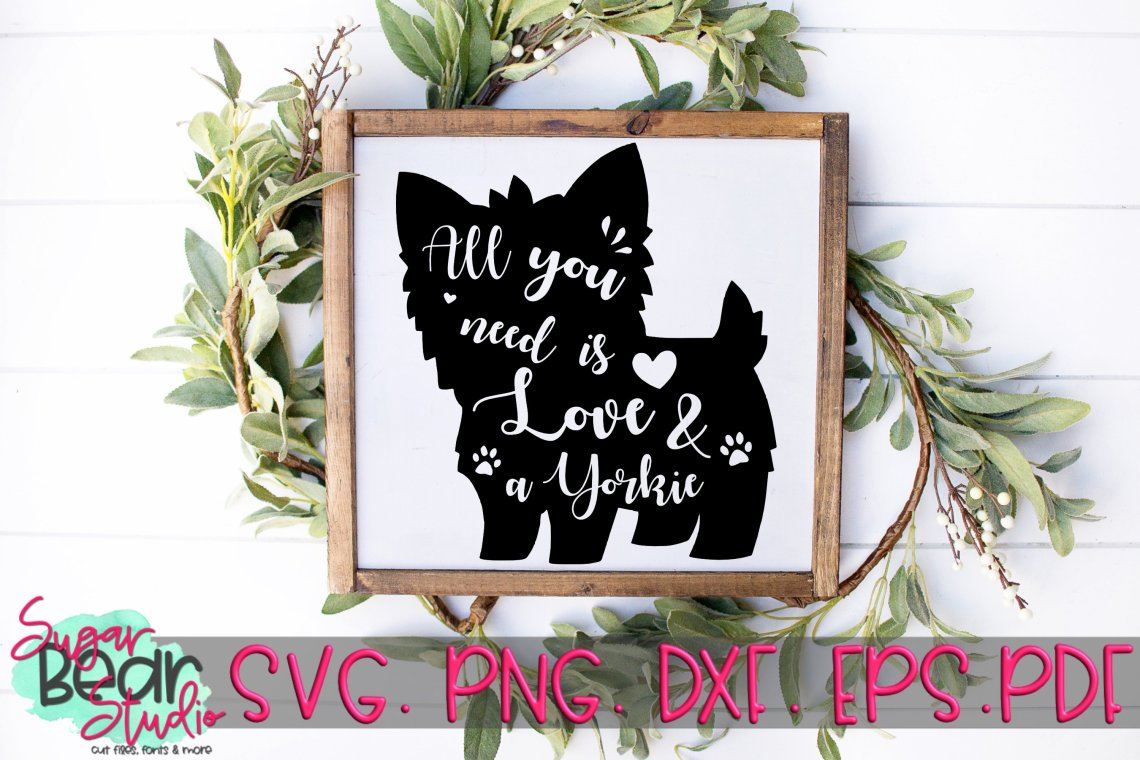 Download All You Need Is Love and A Yorkie - A Dog SVG (87158 ...