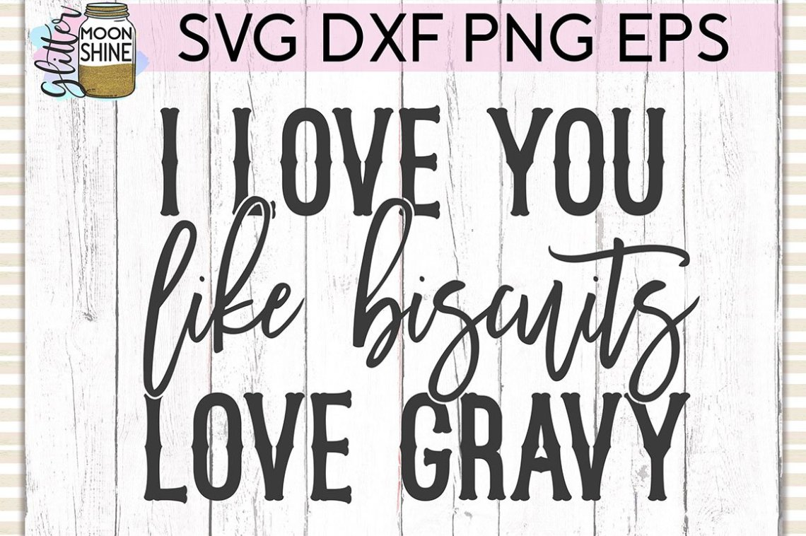 Download Like Biscuits Love Gravy SVG DXF PNG EPS Cutting Files ...