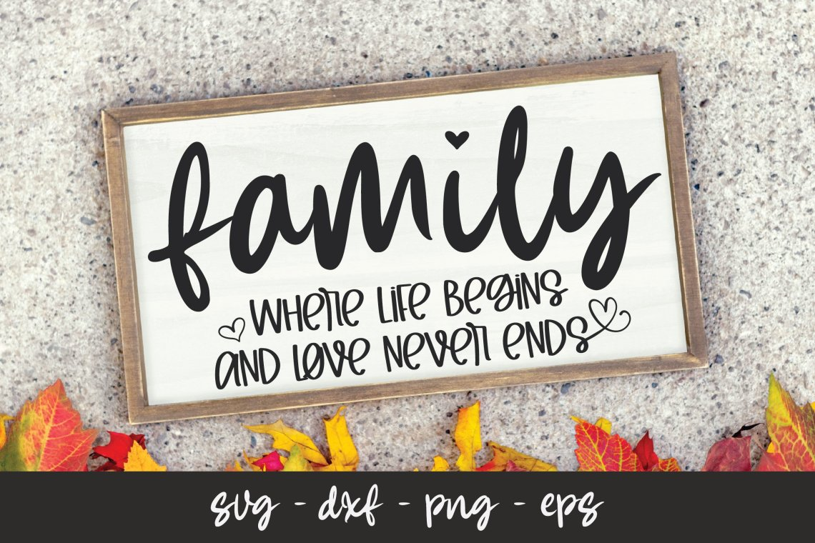 Download Family Where Life Begins and Love Never Ends - SVG Cut File