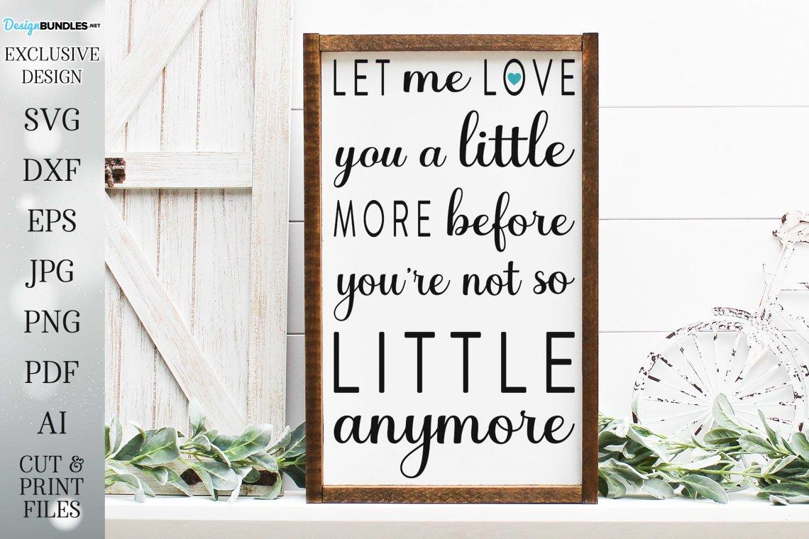 Download Let Me Love You A Little More - Farmhouse Sign