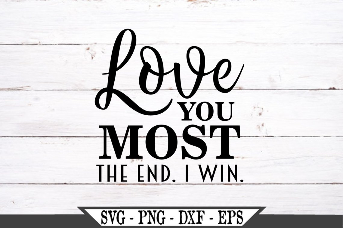 Download Love You Most The End I Win Funny SVG (682544)   SVGs ...