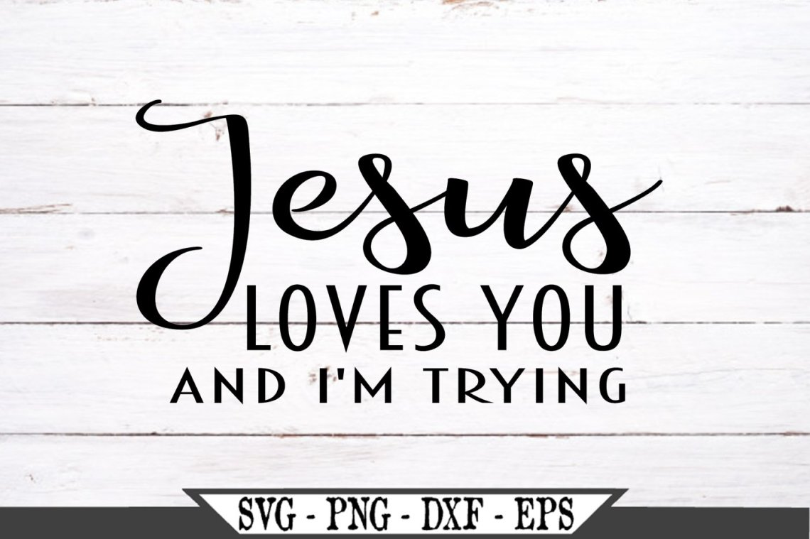 Download Jesus Loves You And I'm Trying SVG (735775) | SVGs ...