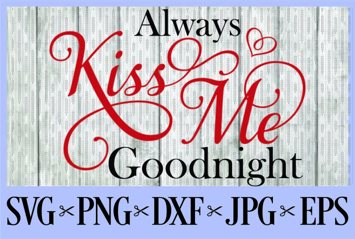 Download Always kiss me Goodnight SVG PNG EPS DXF JPG Kisses Love ...