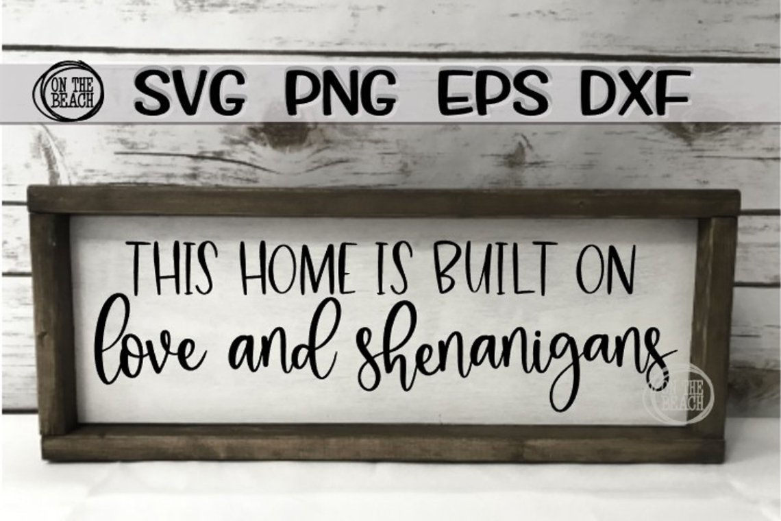 Download This Home Is Built On Love And Shenanigans - SVG PNG DXF ...