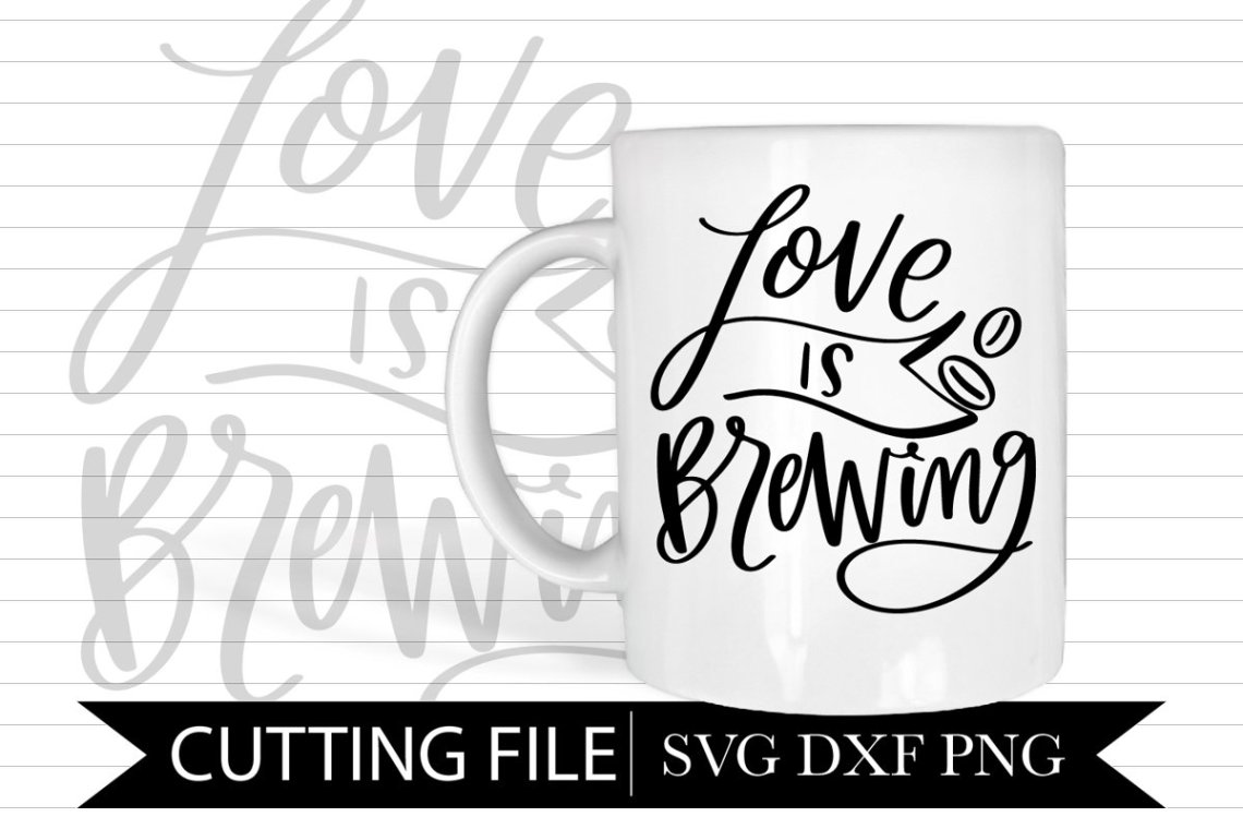 Download Love Is Brewing - Hand lettered SVG