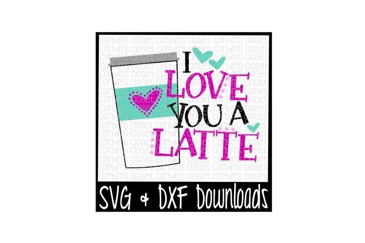 Download Latte SVG * I Love You A Latte Cut File (14142) | SVGs ...