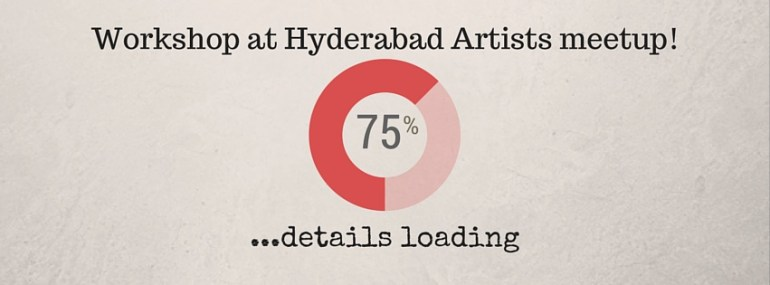 Hyderabad Artists Meetup and Workshop on March 28, 2015