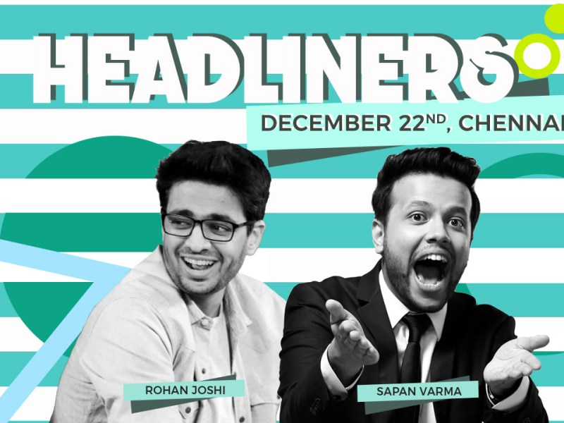 Headliners ft Rohan Joshi & Sapan Verma in Chennai on December 22, 2017