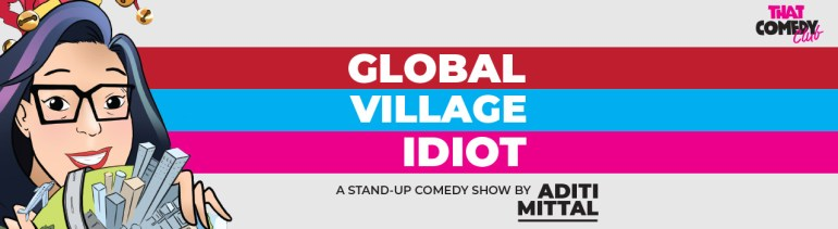 Global Village Idiot by Aditi Mittal in Bengaluru