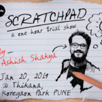 Scratchpad: A One Hour Trial Show by Ashish Shakya in Pune