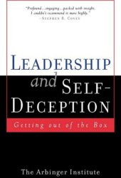 Leadership and Self-Deception: Getting Out of the Box Pdf Book