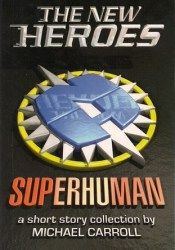 The New Heroes: Superhuman (New Heroes/Quantum Prophecy, #3.5) Pdf Book