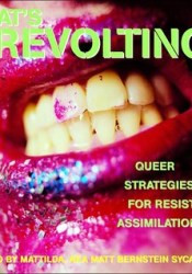 That's Revolting!: Queer Strategies for Resisting Assimilation Pdf Book
