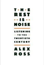 The Rest Is Noise: Listening to the Twentieth Century Pdf Book