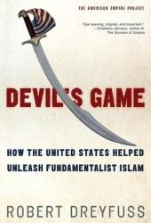 Devil's Game: How the United States Helped Unleash Fundamentalist Islam Pdf Book